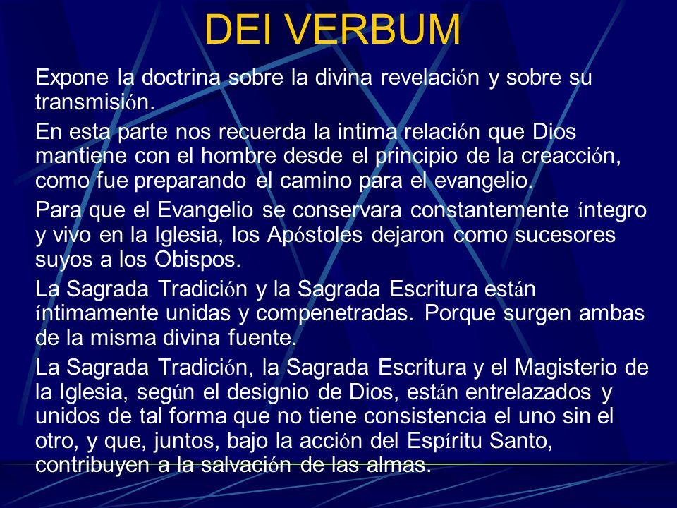 DEI VERBUM Expone la doctrina sobre la divina revelación y sobre su transmisión.