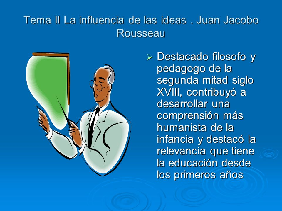 Tema II La influencia de las ideas . Juan Jacobo Rousseau