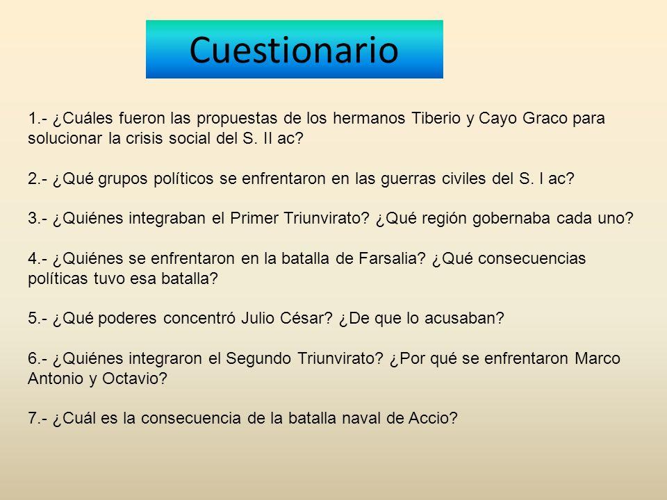 Cuestionario 1.- ¿Cuáles fueron las propuestas de los hermanos Tiberio y Cayo Graco para solucionar la crisis social del S. II ac