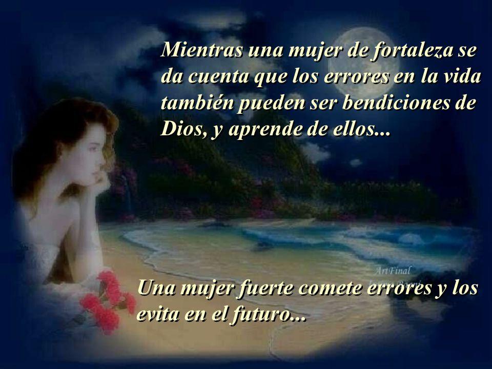 Mientras una mujer de fortaleza se da cuenta que los errores en la vida también pueden ser bendiciones de Dios, y aprende de ellos...