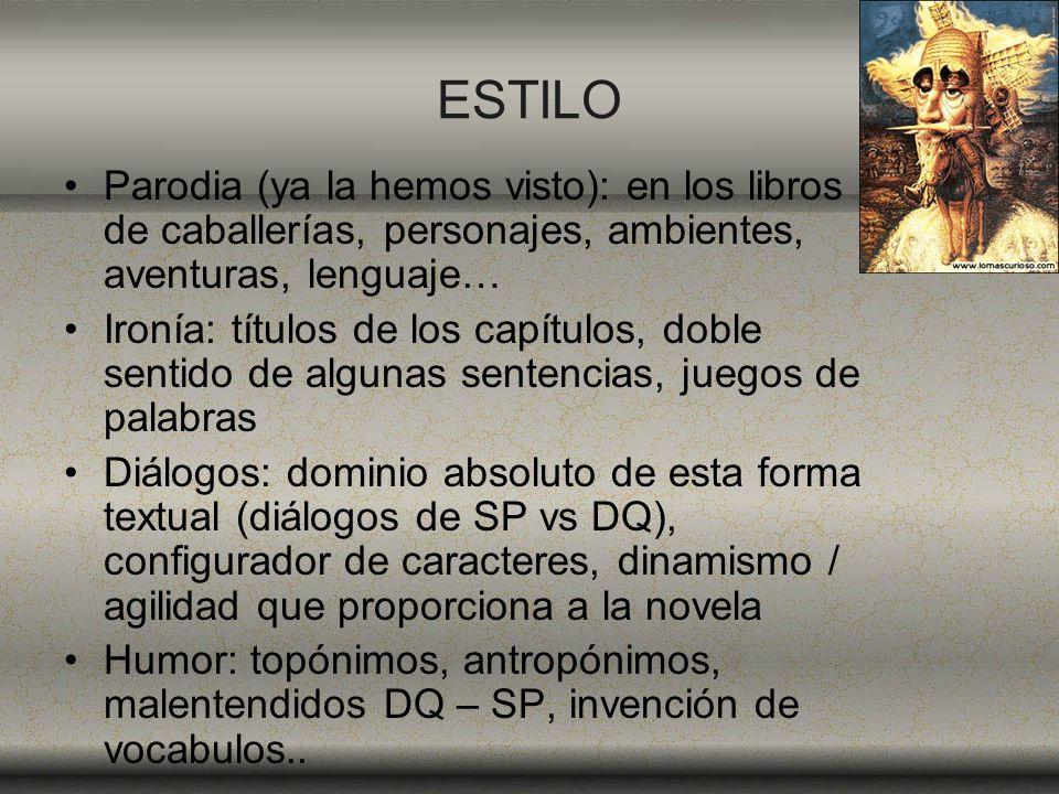 ESTILO Parodia (ya la hemos visto): en los libros de caballerías, personajes, ambientes, aventuras, lenguaje…