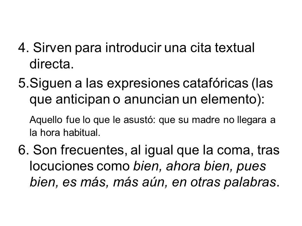 4. Sirven para introducir una cita textual directa. 5