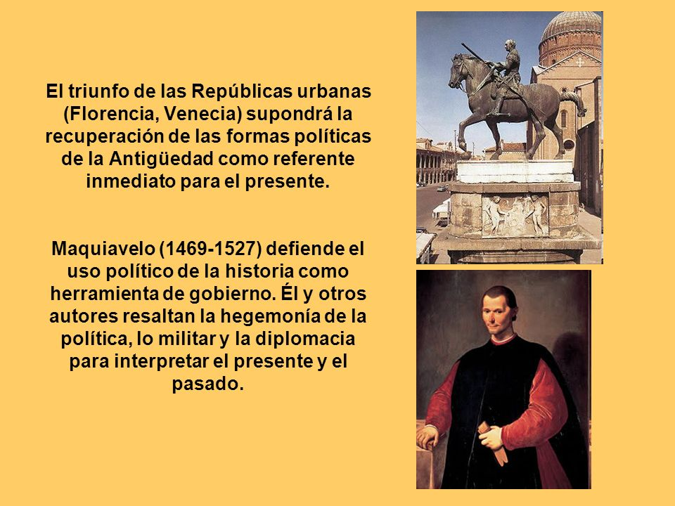 El triunfo de las Repúblicas urbanas (Florencia, Venecia) supondrá la recuperación de las formas políticas de la Antigüedad como referente inmediato para el presente.