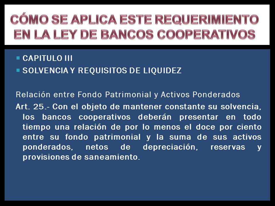 CÓMO SE APLICA ESTE REQUERIMIENTO EN LA LEY DE BANCOS COOPERATIVOS
