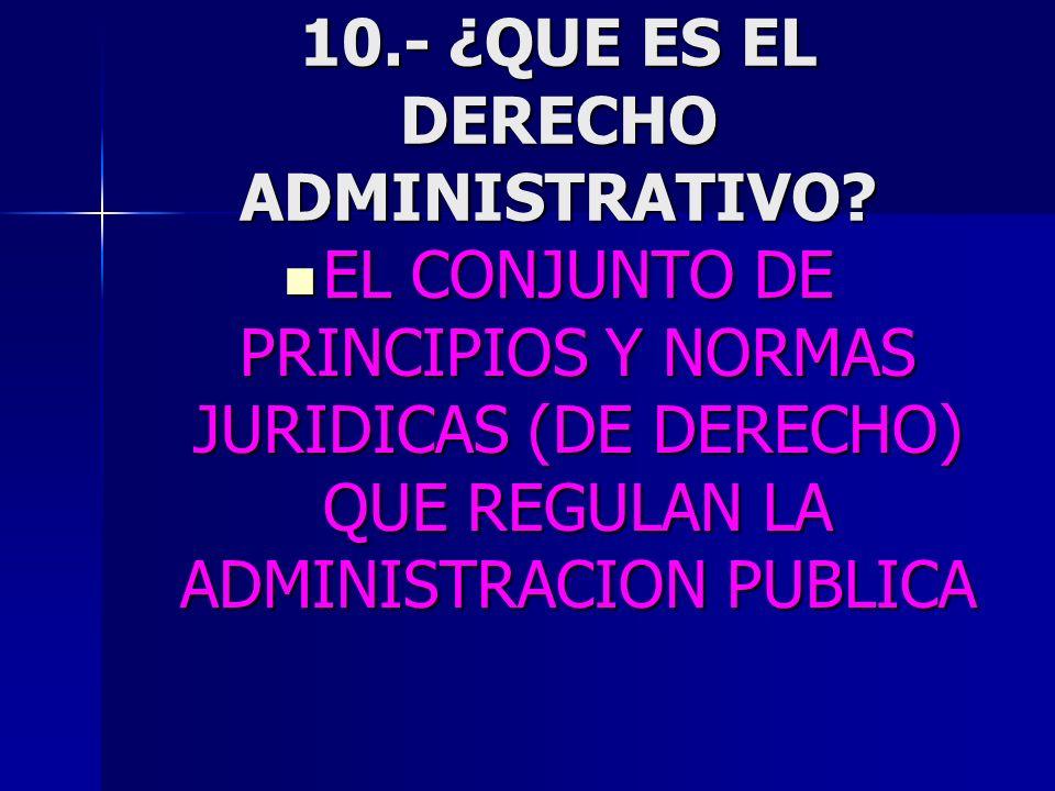 10.- ¿QUE ES EL DERECHO ADMINISTRATIVO