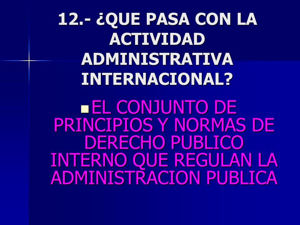 12.- ¿QUE PASA CON LA ACTIVIDAD ADMINISTRATIVA INTERNACIONAL