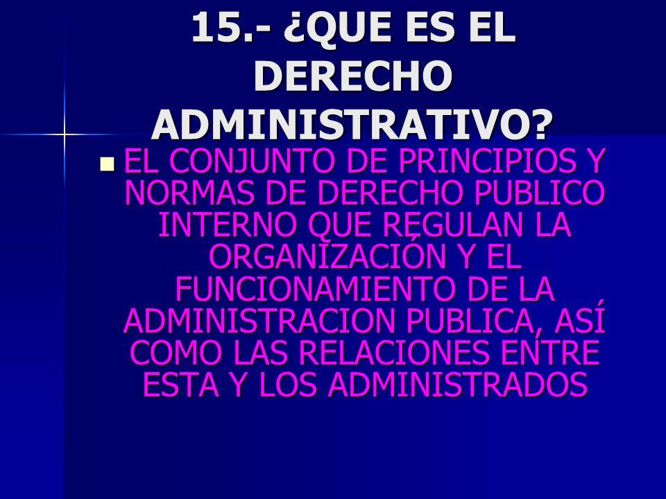 15.- ¿QUE ES EL DERECHO ADMINISTRATIVO