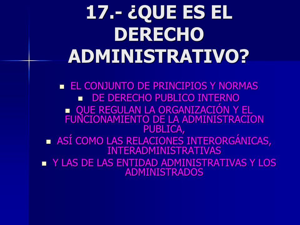17.- ¿QUE ES EL DERECHO ADMINISTRATIVO