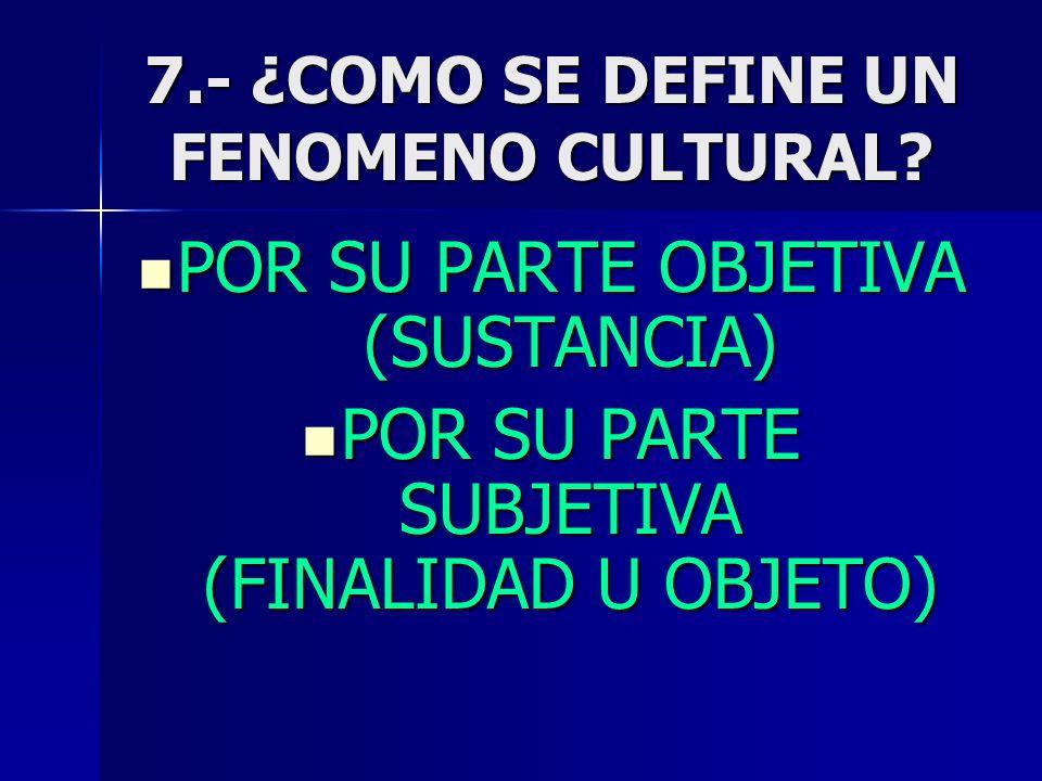 7.- ¿COMO SE DEFINE UN FENOMENO CULTURAL