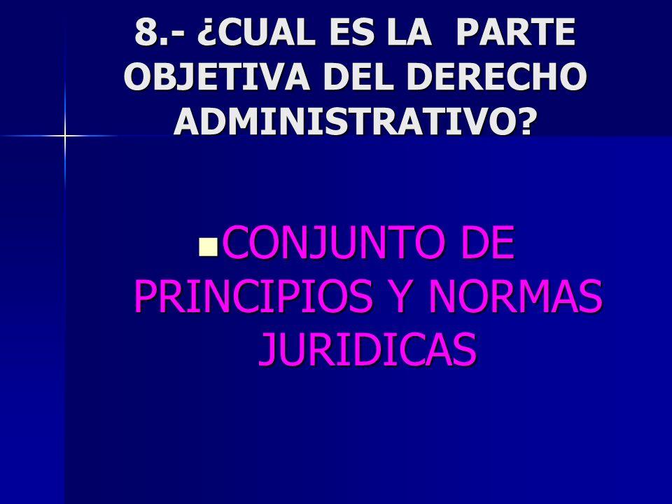 8.- ¿CUAL ES LA PARTE OBJETIVA DEL DERECHO ADMINISTRATIVO