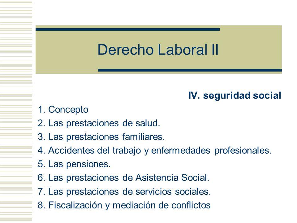 Derecho Laboral II IV. seguridad social 1. Concepto