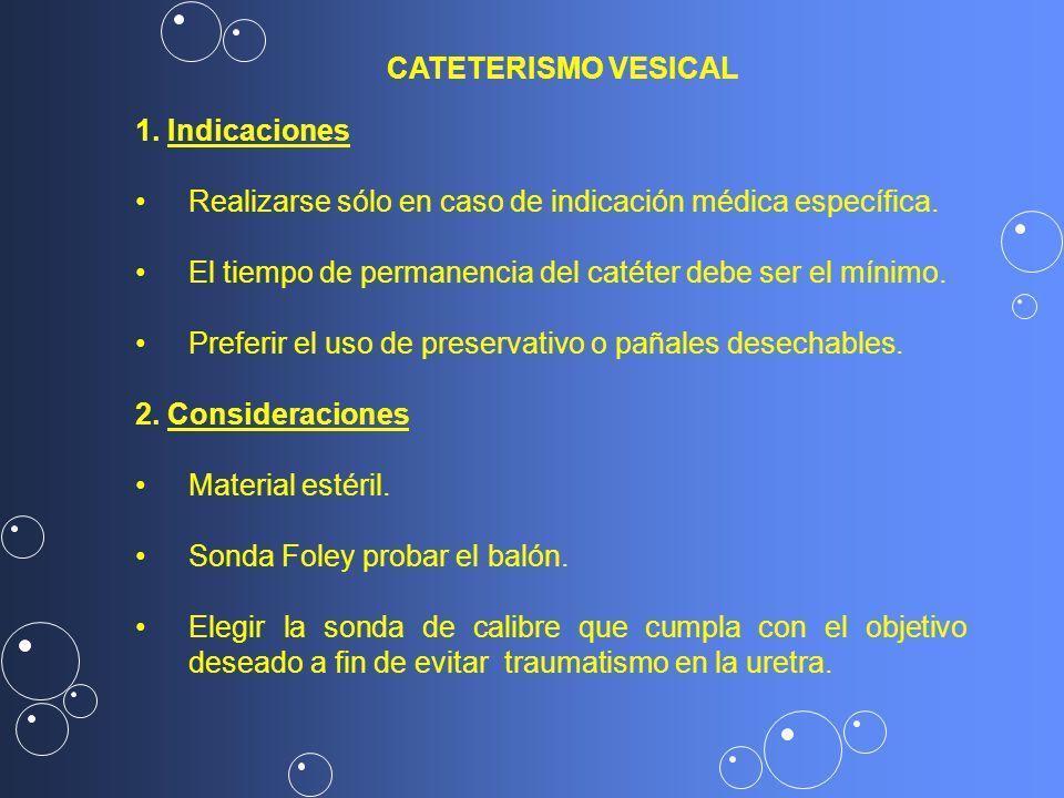 CATETERISMO VESICAL 1. Indicaciones. Realizarse sólo en caso de indicación médica específica.