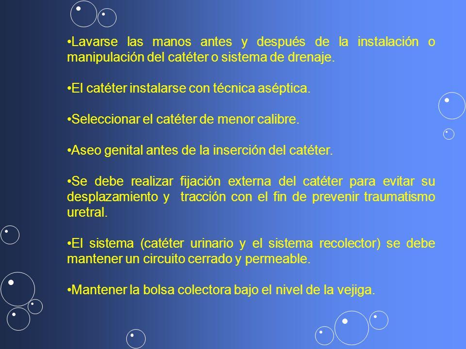 Lavarse las manos antes y después de la instalación o manipulación del catéter o sistema de drenaje.