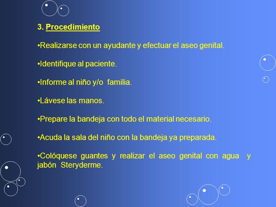 3. Procedimiento Realizarse con un ayudante y efectuar el aseo genital. Identifique al paciente.