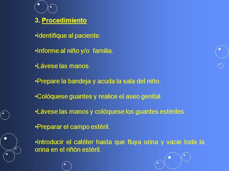 3. Procedimiento Identifique al paciente. Informe al niño y/o familia. Lávese las manos. Prepare la bandeja y acuda la sala del niño.