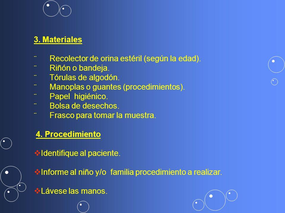 3. Materiales ¨ Recolector de orina estéril (según la edad). ¨ Riñón o bandeja. ¨ Tórulas de algodón.