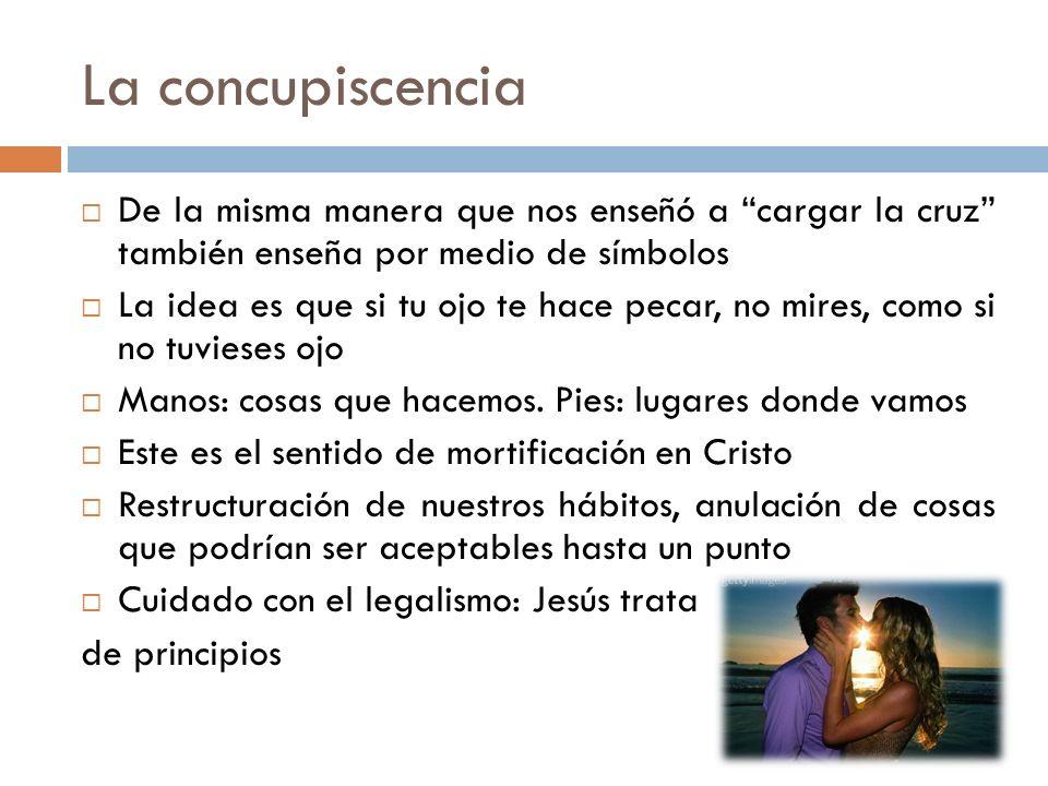 La concupiscenciaDe la misma manera que nos enseñó a cargar la cruz también enseña por medio de símbolos.