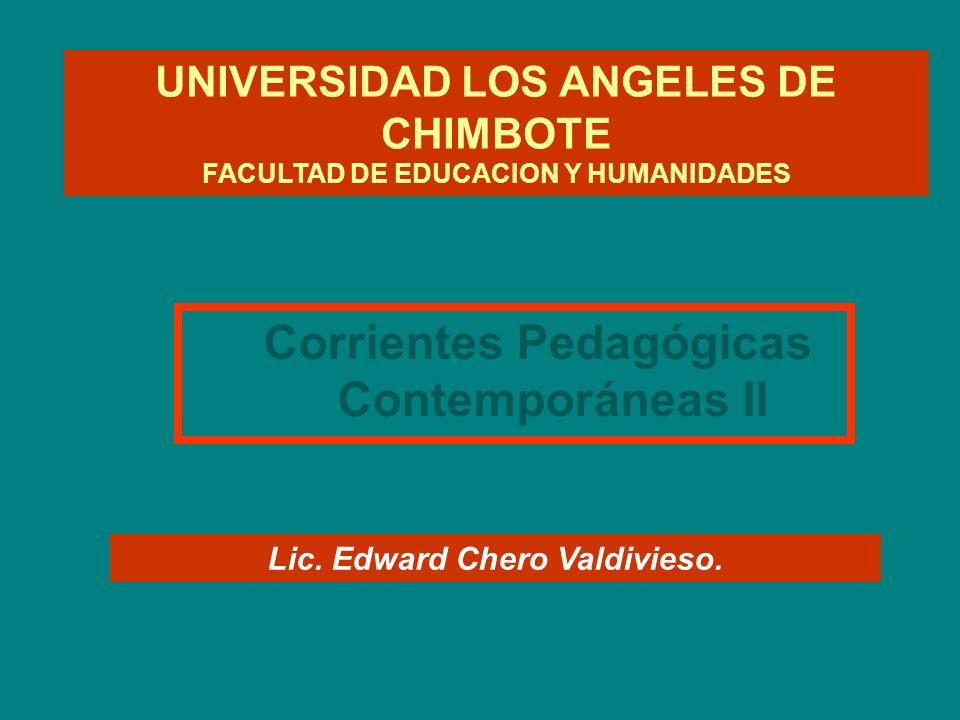 Corrientes Pedagógicas Contemporáneas II Lic. Edward Chero Valdivieso.