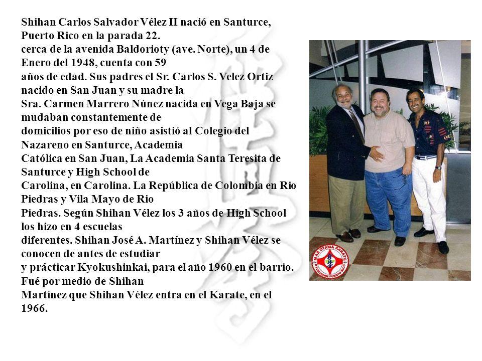 Shihan Carlos Salvador Vélez II nació en Santurce, Puerto Rico en la parada 22.