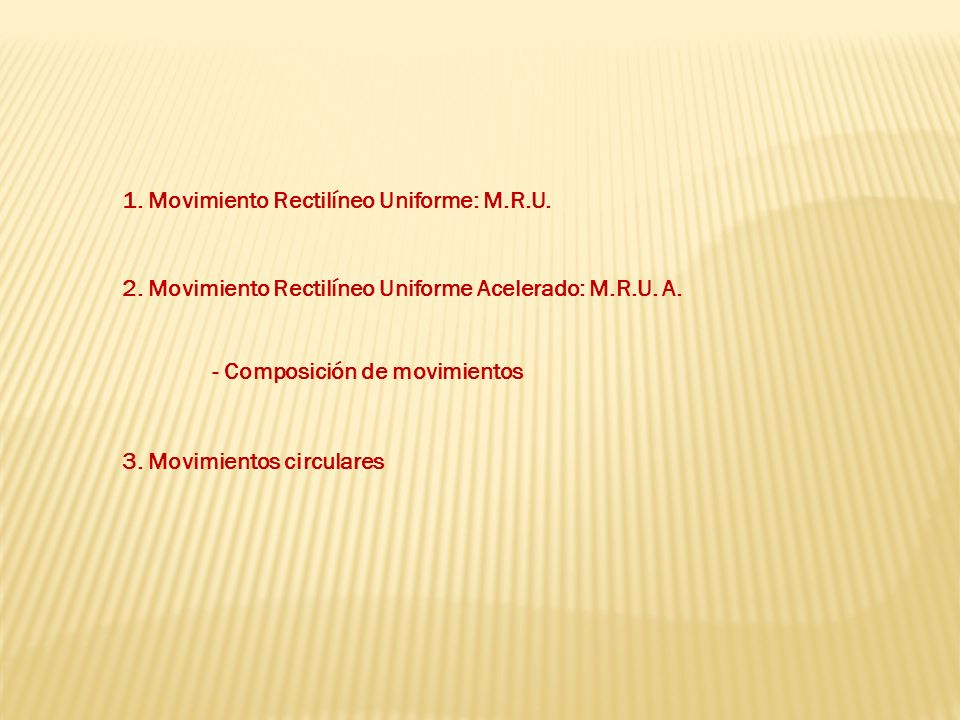 1. Movimiento Rectilíneo Uniforme: M.R.U.