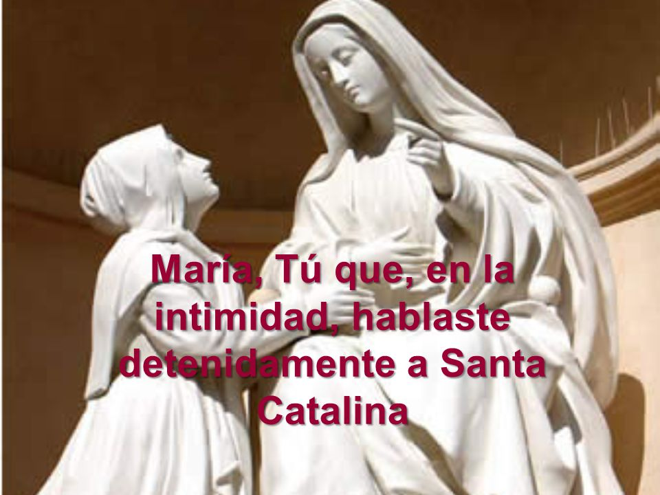 María, Tú que, en la intimidad, hablaste detenidamente a Santa Catalina