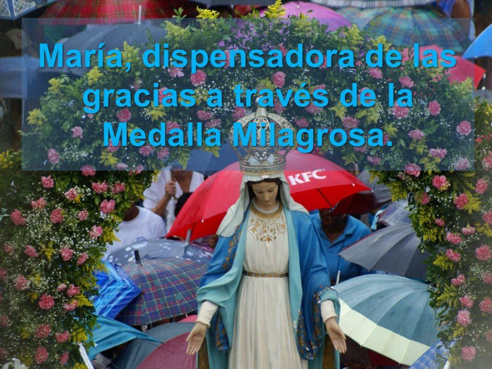 María, dispensadora de las gracias a través de la Medalla Milagrosa.