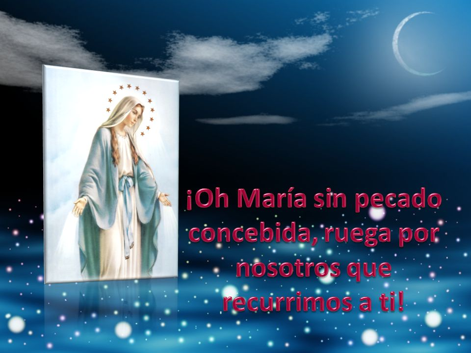 ¡Oh María sin pecado concebida, ruega por nosotros que recurrimos a ti!