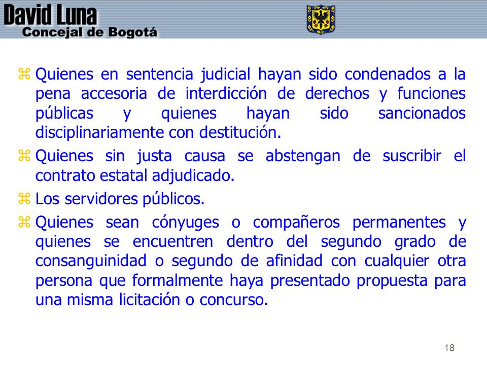 Quienes en sentencia judicial hayan sido condenados a la pena accesoria de interdicción de derechos y funciones públicas y quienes hayan sido sancionados disciplinariamente con destitución.