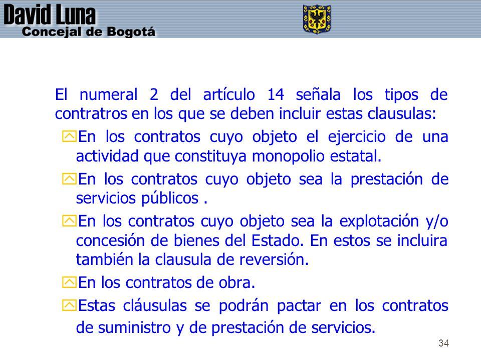 El numeral 2 del artículo 14 señala los tipos de contratros en los que se deben incluir estas clausulas: