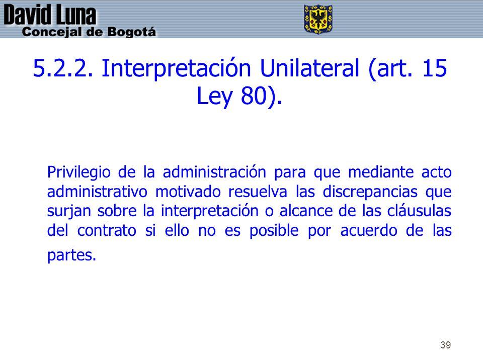 5.2.2. Interpretación Unilateral (art. 15 Ley 80).