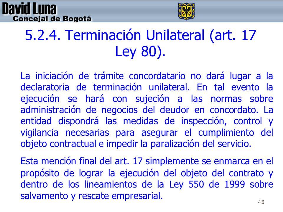 5.2.4. Terminación Unilateral (art. 17 Ley 80).