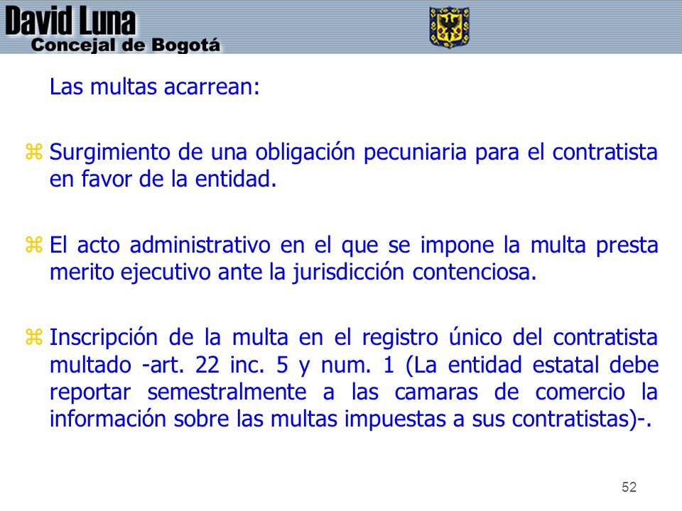 Las multas acarrean:Surgimiento de una obligación pecuniaria para el contratista en favor de la entidad.