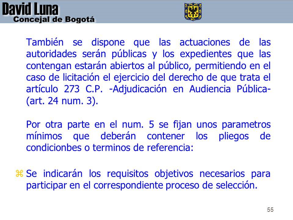 También se dispone que las actuaciones de las autoridades serán públicas y los expedientes que las contengan estarán abiertos al público, permitiendo en el caso de licitación el ejercicio del derecho de que trata el artículo 273 C.P. -Adjudicación en Audiencia Pública- (art. 24 num. 3).