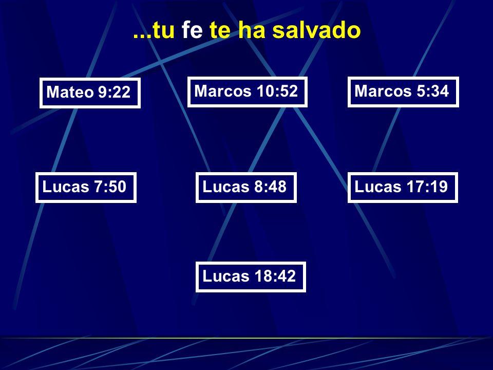 ...tu fe te ha salvado Mateo 9:22 Marcos 10:52 Marcos 5:34 Lucas 7:50