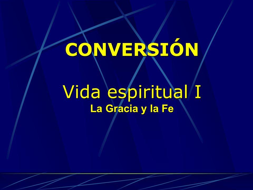 CONVERSIÓN Vida espiritual I La Gracia y la Fe