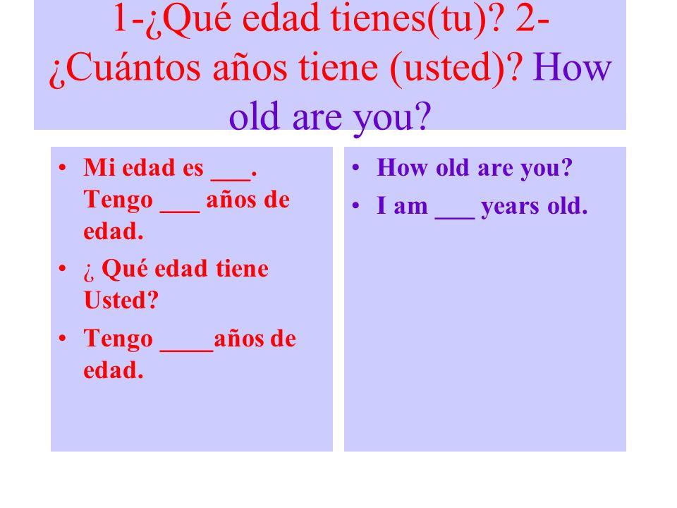 1-¿Qué edad tienes(tu) 2-¿Cuántos años tiene (usted) How old are you