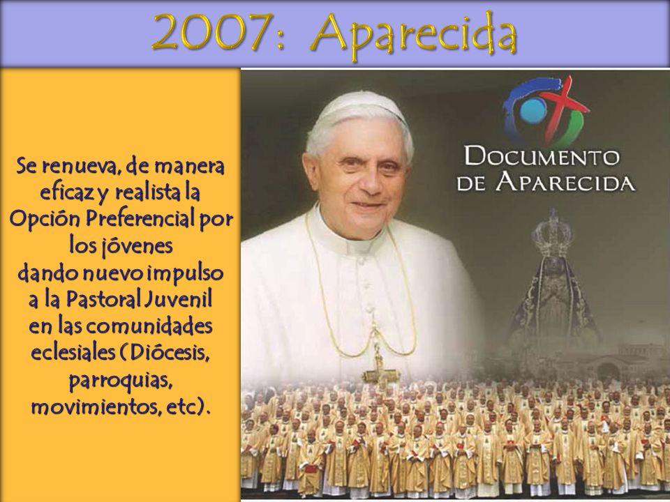 2007: Aparecida Se renueva, de manera eficaz y realista la Opción Preferencial por los jóvenes. dando nuevo impulso.