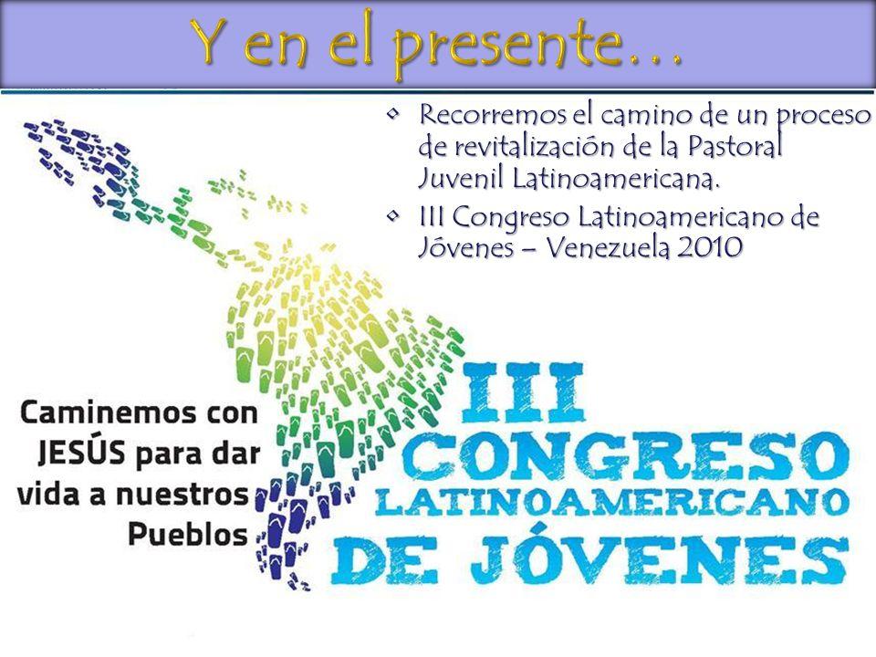 Y en el presente… Recorremos el camino de un proceso de revitalización de la Pastoral Juvenil Latinoamericana.