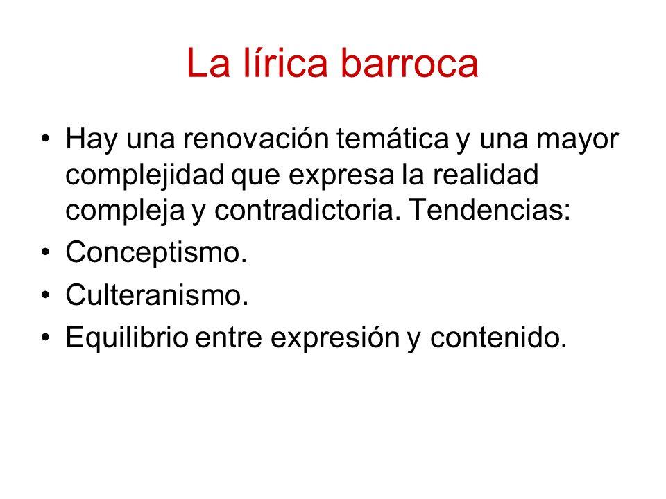 La lírica barrocaHay una renovación temática y una mayor complejidad que expresa la realidad compleja y contradictoria. Tendencias: