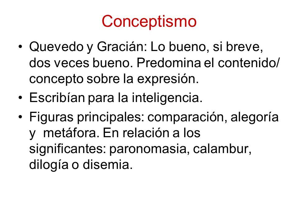 Conceptismo Quevedo y Gracián: Lo bueno, si breve, dos veces bueno. Predomina el contenido/ concepto sobre la expresión.