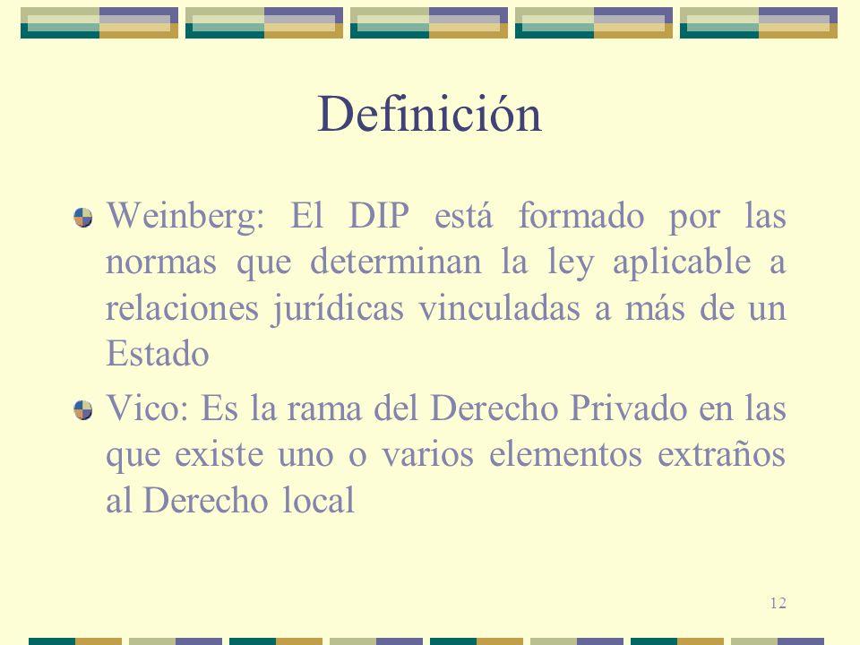 Definición Weinberg: El DIP está formado por las normas que determinan la ley aplicable a relaciones jurídicas vinculadas a más de un Estado.