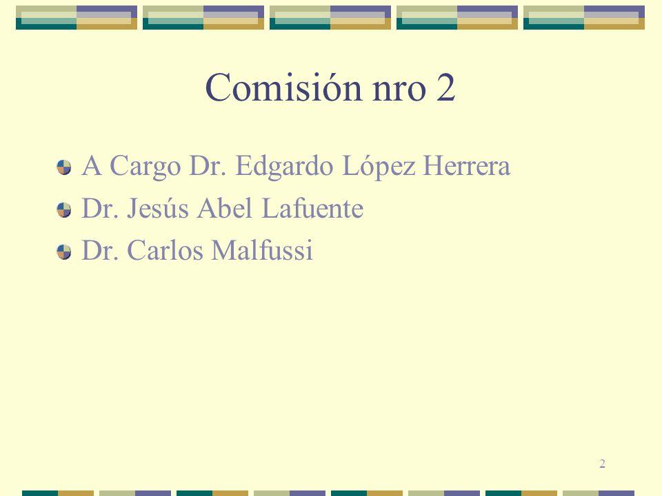 Comisión nro 2 A Cargo Dr. Edgardo López Herrera