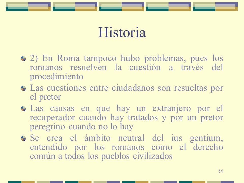 Historia 2) En Roma tampoco hubo problemas, pues los romanos resuelven la cuestión a través del procedimiento.