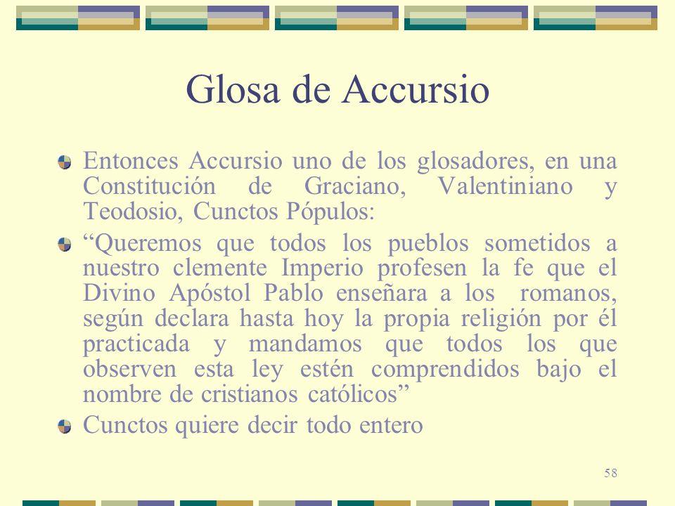 Glosa de Accursio Entonces Accursio uno de los glosadores, en una Constitución de Graciano, Valentiniano y Teodosio, Cunctos Pópulos: