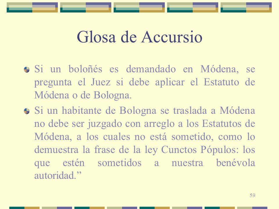 Glosa de Accursio Si un boloñés es demandado en Módena, se pregunta el Juez si debe aplicar el Estatuto de Módena o de Bologna.