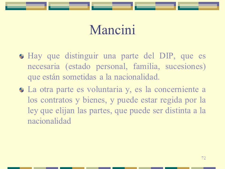 Mancini Hay que distinguir una parte del DIP, que es necesaria (estado personal, familia, sucesiones) que están sometidas a la nacionalidad.