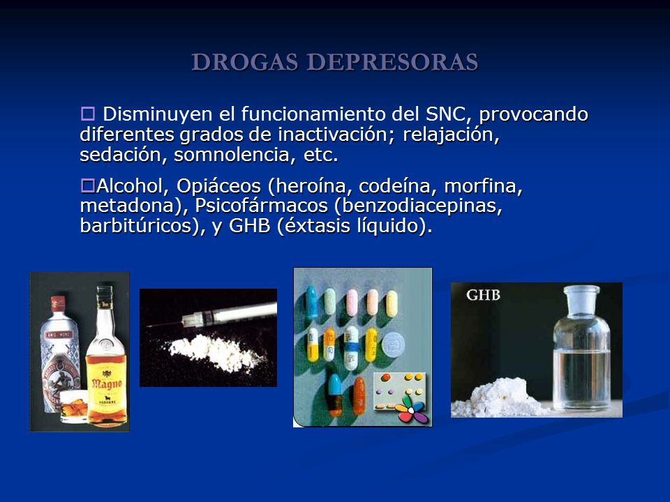 DROGAS DEPRESORAS Disminuyen el funcionamiento del SNC, provocando diferentes grados de inactivación; relajación, sedación, somnolencia, etc.