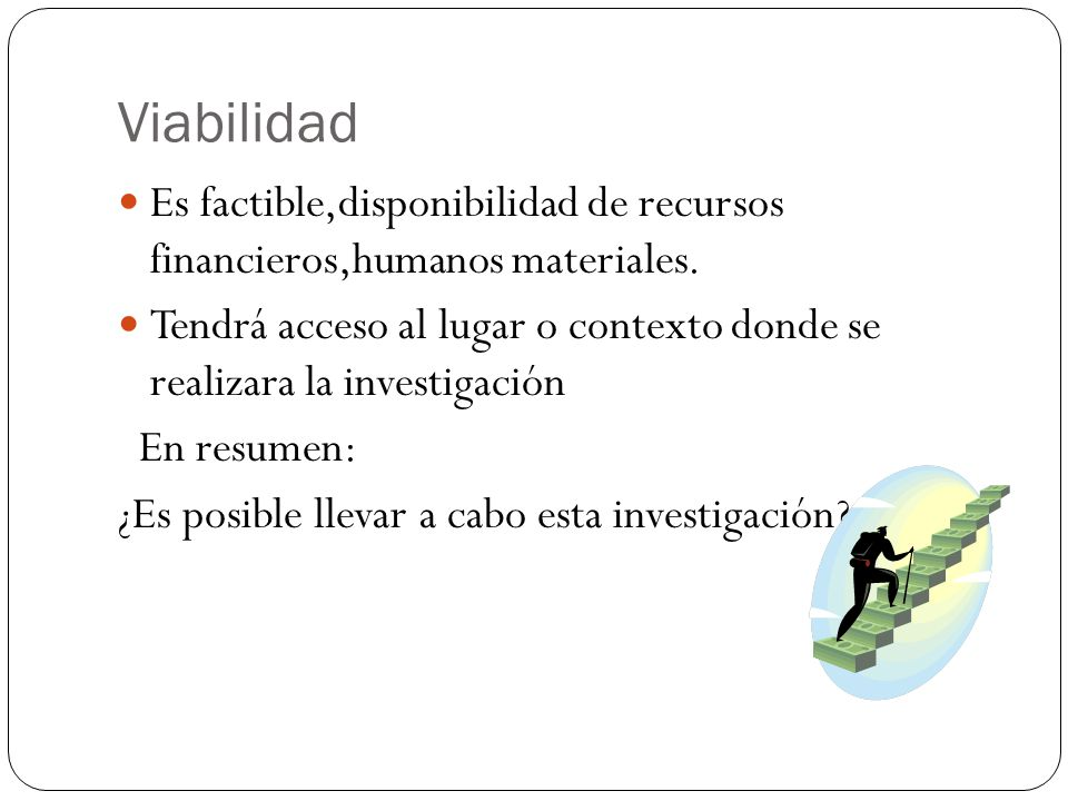 Viabilidad Es factible,disponibilidad de recursos financieros,humanos materiales.