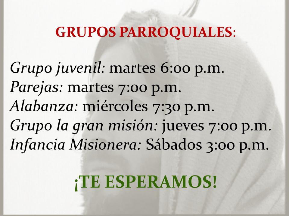 ¡TE ESPERAMOS! Grupo juvenil: martes 6:00 p.m.