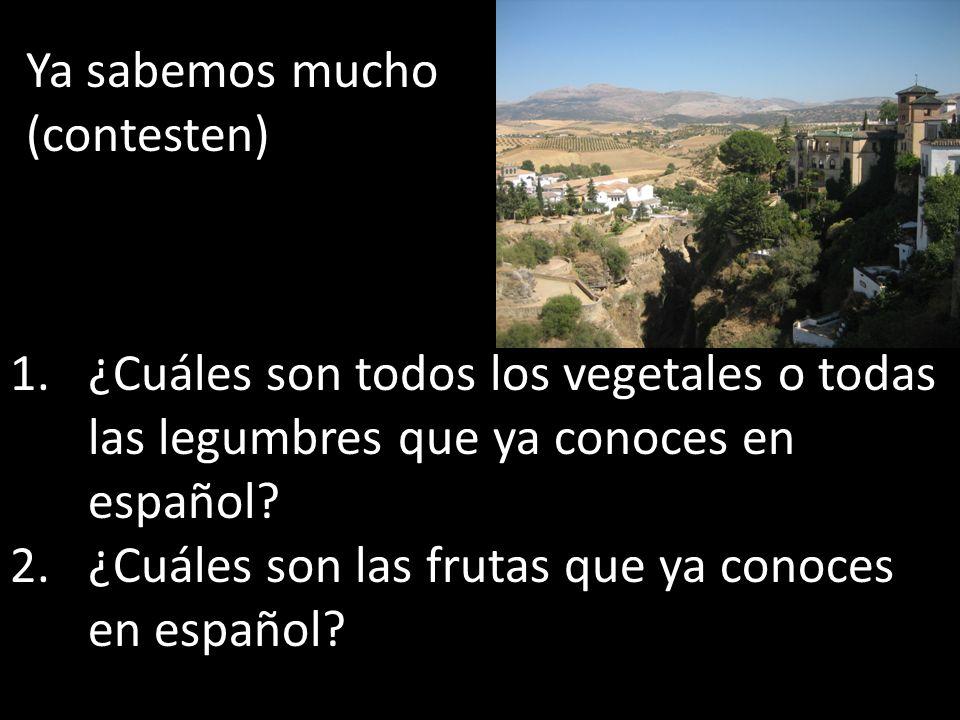 Ya sabemos mucho (contesten) ¿Cuáles son todos los vegetales o todas las legumbres que ya conoces en español